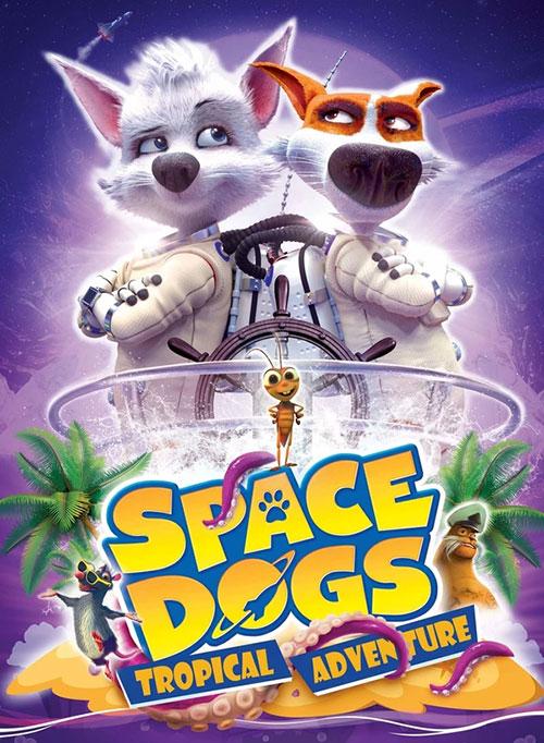 سگ های فضایی: بازگشت به زمین Space Dogs: Tropical Adventure 2020
